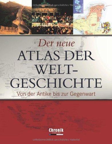 Der neue Atlas der Weltgeschichte: Von der Antike bis zur Gegenwart