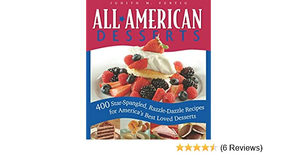 All american desserts 400 star spangled razzle dazzle recipes for all american desserts 400 star spangled razzle dazzle recipes for americas best loved desserts non kindle edition by judith m fertig forumfinder Image collections