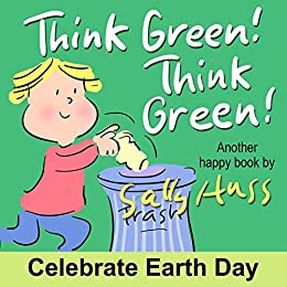 Think Green! Think Green! (Rhyming Children's Picture Book About Caring for Our Planet) by [Huss, Sally]