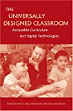 The Universally Designed Classroom : Accessible Curriculum and Digital Technologies, Rose, David H. and Meyer, Anne, 1891792636