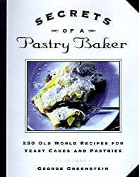 Secrets of a Pastry Baker: 250 Old World Recipes for Yeast Cakes and Pastries