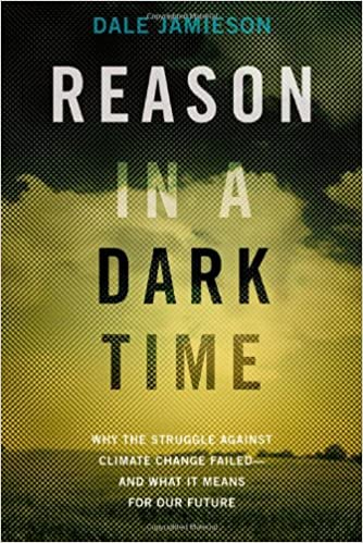 Reason in a dark time why the struggle against climate change reason in a dark time why the struggle against climate change failed and what it means for our future dale jamieson 0884711799022 amazon books fandeluxe Images