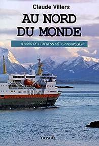 Au nord du monde : A bord de l'Express côtier norvégien par Claude Villers