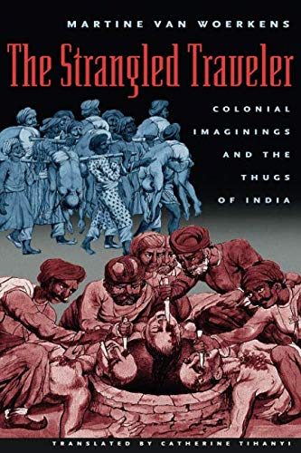 The Strangled Traveler: Colonial Imaginings and the Thugs of India (Imagining India)