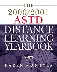 The 2000/2001 ASTD Distance Learning Yearbook: The Newest Trends and Technologies Karen Mantyla