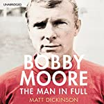 Bobby Moore: The Man in Full | Matt Dickinson