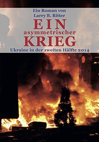 Ein asymmetrischer Krieg: Ukraine in der zweiten Hälfte 2014 (German Edition)