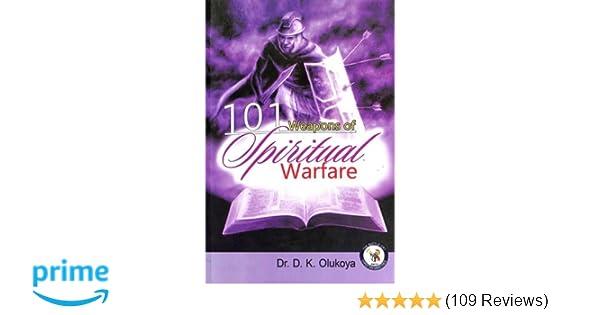 101 Weapons of Spiritual Warfare: Dr  D  K  Olukoya