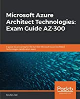 Microsoft Azure Architect Technologies: Exam Guide AZ-300 Front Cover