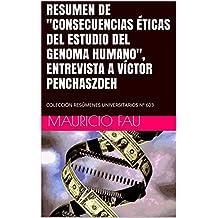 """RESUMEN DE """"CONSECUENCIAS   ÉTICAS   DEL   ESTUDIO   DEL   GENOMA   HUMANO"""", ENTREVISTA A VÍCTOR PENCHASZDEH: COLECCIÓN RESÚMENES UNIVERSITARIOS Nº 603 (Spanish Edition)"""