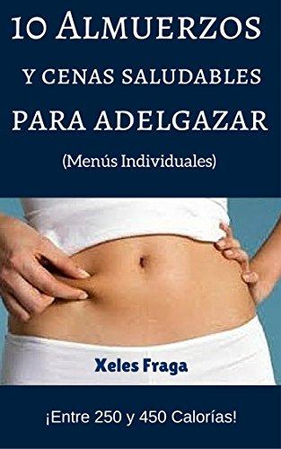 10 Almuerzos y Cenas Saludables para Adelgazar: Entre 250 y 450 Calorías. Menús Individuales. (Spanish Edition) - Kindle edition by Xeles Fraga.
