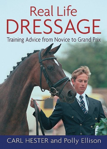Real Life Dressage: Training Advice from Novice to Grand Prix by Carl Hester (2004-12-01)