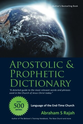 Apostolic & Prophetic Dictionary: Language of the End-Time Church by WestBowPress