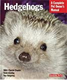 Hedgehogs: A Complete Pet Owner's Manual (Pet Owner's Manuals)
