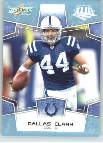 (2008 Donruss - Score Limited Edition Super Bowl XLIII GLOSSY # 131 Dallas Clark - Indianapolis Colts - (Serial #d to 250) NFL Trading)