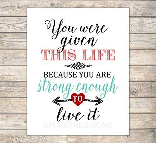 Image result for you were given this life because you're strong enough to live it