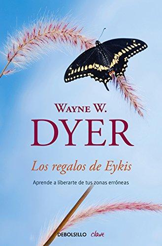 Los regalos de Eykis / Gifts from Eykis: Aprende a liberarte de tus zonas erróneas / Learn How to Get Rid of Your Erroneous Zones (Spanish Edition) pdf epub