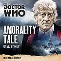 Doctor Who: Amorality Tale: A 3rd Doctor novelisation Radio/TV von David Bishop Gesprochen von: Dan Starkey