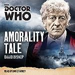 Doctor Who: Amorality Tale: A 3rd Doctor novelisation | David Bishop