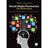 Social Media Promotions for Musicians: A Manual for Marketing Yourself, Your Band, and Your Music Online