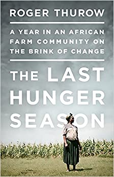 image for The Last Hunger Season: A Year in an African Farm Community on the Brink of Change