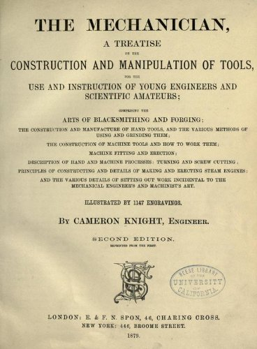 The Mechanician, A Treatise On The Construction And Manipulation Of Tools, For The Use And Instruction Of Young Engineers And Scientific Amateurs; Comprising The Arts Of Blacksmithing And Forging; The Construction And Manufacture Of Hand Tools, And The Various Methods Of Using And Grinding Them; Description Of Hand And Machine Processes; Turning And Screw Cutting; And The Various Details Of Setting Out Work Incidental To The Mechanical Engineer's And Machinist's Art
