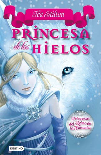 Princesa de los Hielos: Princesas del Reino de la Fantasía 1 (Spanish Edition)