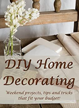 Diy home decorating weekend projects tips - Decorating tips and tricks ...
