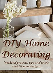 DIY Home Decorating: Weekend Projects, Tips and Tricks That Fit Your Budget!