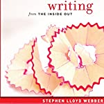 Writing from the Inside Out: The Practice of Free-Form Writing | Stephen Lloyd Webber