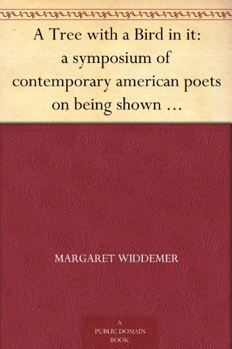 A Tree with a Bird in it: a symposium of contemporary american poets on being shown a pear-tree on which sat a grackle
