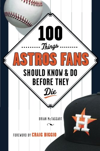 100 Things Astros Fans Should Know & Do Before They Die (100 Things...Fans Should - 100 Houston