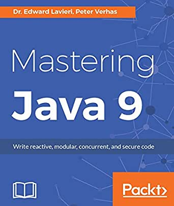 Mastering Java 9: Write reactive, modular, concurrent, and ...