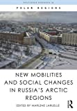 New Mobilities and Social Changes in Russia's Arctic Regions (Routledge Research in Polar Regions)