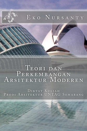 Teori dan Perkembangan Arsitektur Moderen: Diktat Kuliah  Prodi Arsitektur UNTAG Semarang (Indonesian Edition)