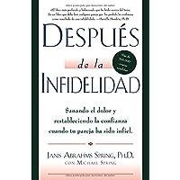 Después de la infidelidad: Sanando el dolor y restableciendo la confianza cuando la pareja ha sido infiel (Spanish Edition)