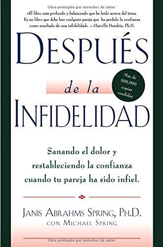 Despues de la infidelidad: Sanando el dolor y restableciendo la confianza cuando la pareja ha sido infiel (Spanish Edition) [Dr. Janis A. Spring] (Tapa Blanda)