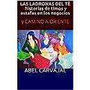 LAS LADRONAS DEL TÉ, historias de timos y estafas en los negocios : y CAMINO A ORIENTE (Spanish Edition)