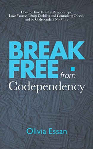 Download Break Free from Codependency: How to Have Healthy Relationships, Love Yourself, Stop Enabling and Controlling Others, and be Codependent No More ebook