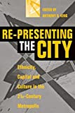img - for Re-Presenting the City: Ethnicity, Capital and Culture in the Twenty-First Century Metropolis book / textbook / text book