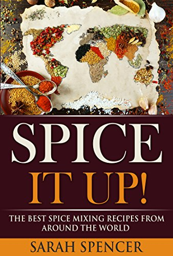 Spice It Up!: The Best Spice Mixing Recipes from Around the World
