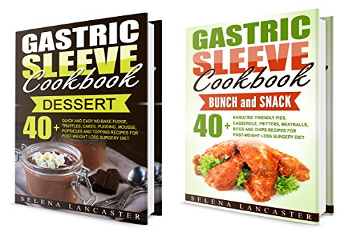Gastric Sleeve: HOLIDAY and PARTY bundle - 2 Manuscripts in 1 - 80+ Delicious Bariatric-friendly Low-Carb, Low-Sugar, Low-Fat, High Protein dessert, pies and snack recipes for Parties and Gatherings by Selena Lancaster