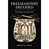 Freemasonry Decoded: Rebuilding the Royal Arch