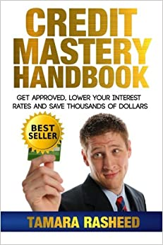 Book Credit Mastery Handbook: Get Approved, Lower Your Interest Rates, and Save Thous