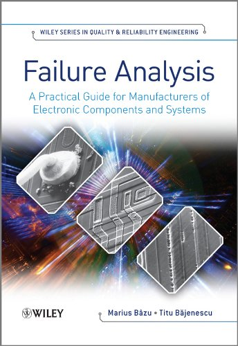 Failure Analysis: A Practical Guide for Manufacturers of Electronic Components and Systems (Quality and Reliability Engineering Series Book 7)