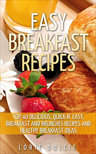 Easy Breakfast Recipes Top 40 Delicious Quick N Easy Breakfast And Brunches Recipes And Healthy Breakfast Ideas