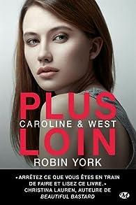 Caroline & West. Tome 1, Plus loin par Ruthie Knox