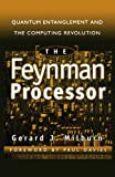 img - for The Feynman Processor : Quantum Entanglement and the Computing Revolution (Helix Books Series) book / textbook / text book