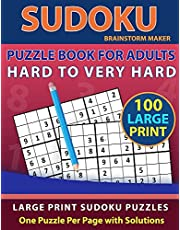 Sudoku Puzzle Book for Adults: Hard to Very Hard 100 Large Print Sudoku Puzzles - One Puzzle Per Page with Solutions (Brain Games Book 13)