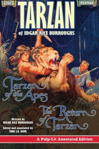The Tarzan Duology of Edgar Rice Burroughs: Tarzan of the Apes and The Return of Tarzan: A Pulp-Lit Annotated Edition